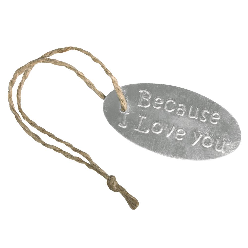 Metallanhänger Because I Love you, 6x3cm, m. Jutekordel, SB-Btl 4Stück